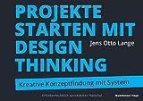 Projekte starten mit Design Thinking: Kreative Konzeptfindung mit System