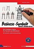 Business-Symbole einfach zeichnen lernen. Die wichtigsten Motive für Flipchart und Whiteboard. Mit Schritt-für-Schritt-Zeichenanleitung (Edition...