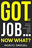 Got the Job... Now What?: How to Master the Corporate Game from Day 1 (English Edition)