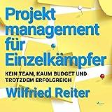 Projektmanagement für Einzelkämpfer: Kein Team, kaum Budget und trotzdem erfolgreich