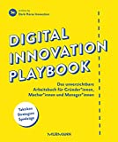 Digital Innovation Playbook. Das unverzichtbare Arbeitsbuch für Gründer*innen, Macher*innen und Manager*innen: Das unverzichtbare Arbeitsbuch für...