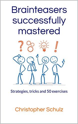 Brainteasers successfully mastered: Strategies, tricks and 50 exercises